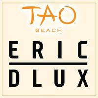 ERIC DLUX at TAO Beach on Sat 8/11
