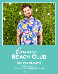 DILLON FRANCIS WITH SPECIAL GUEST VALENTINO KHAN at Encore Beach Club  on Sun 6/17