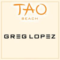 GREG LOPEZ at TAO Beach on Thu 8/16