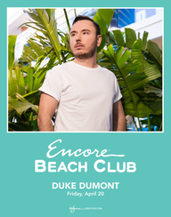 DUKE DUMONT at Encore Beach Club  on Fri 4/20