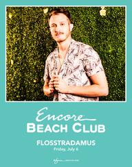 FLOSSTRADAMUS at Encore Beach Club  on Fri 7/6